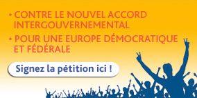 Contre le nouvel accord intergouvernemental; pour une Europe démocratique et fédérale; signez la pétition ici !